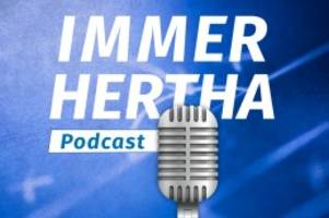 Podcast: Immer Hertha – Das Podcast-Comeback zum Rückrundenstart