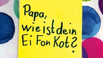 Lustige Botschaften: Die besten Kinderzettel: Papa, wie ist dein Ei Fon Kot?